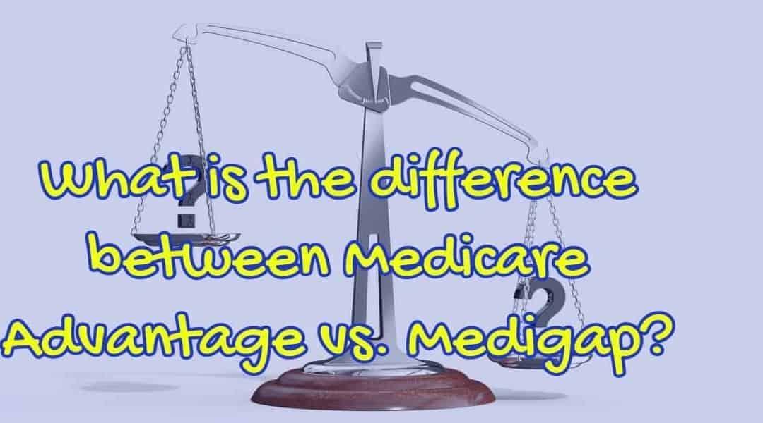 Medicare Advantage vs Medigap?