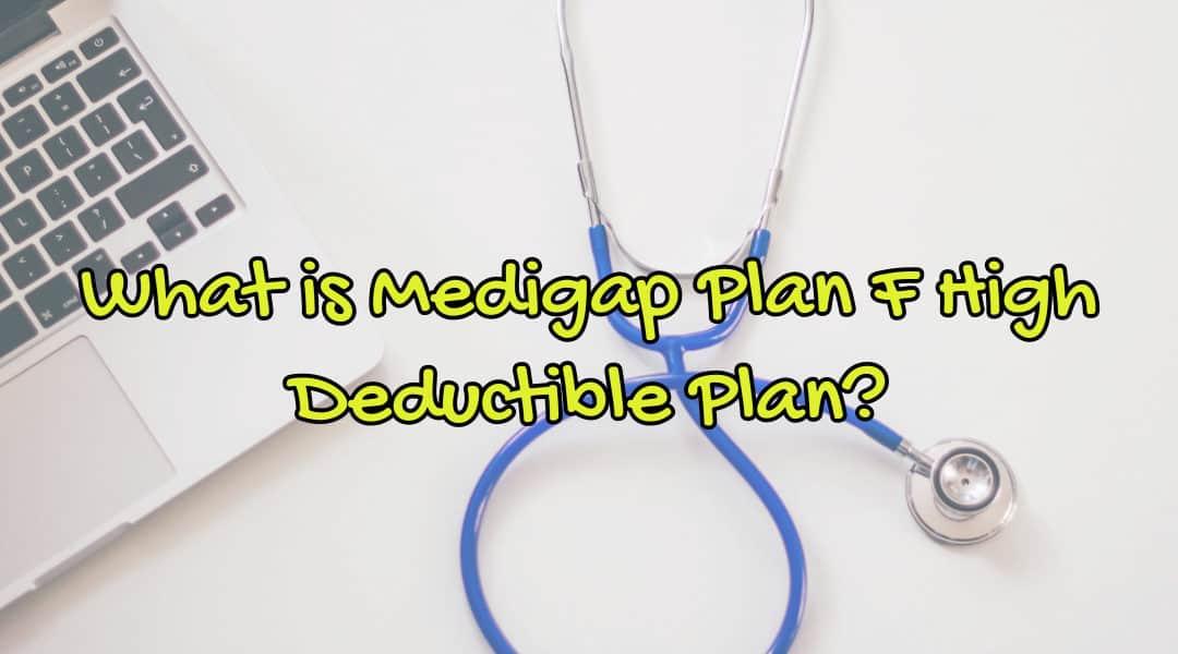 Medigap Plan F High Deductible