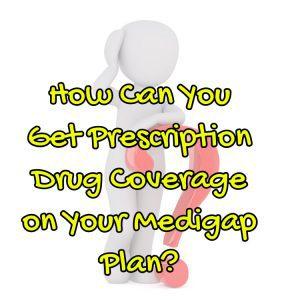 How Can You Get Prescription Drug Coverage on Your Medigap Plan