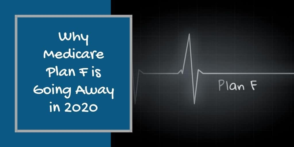Why Medicare Plan F is Going Away in 2020
