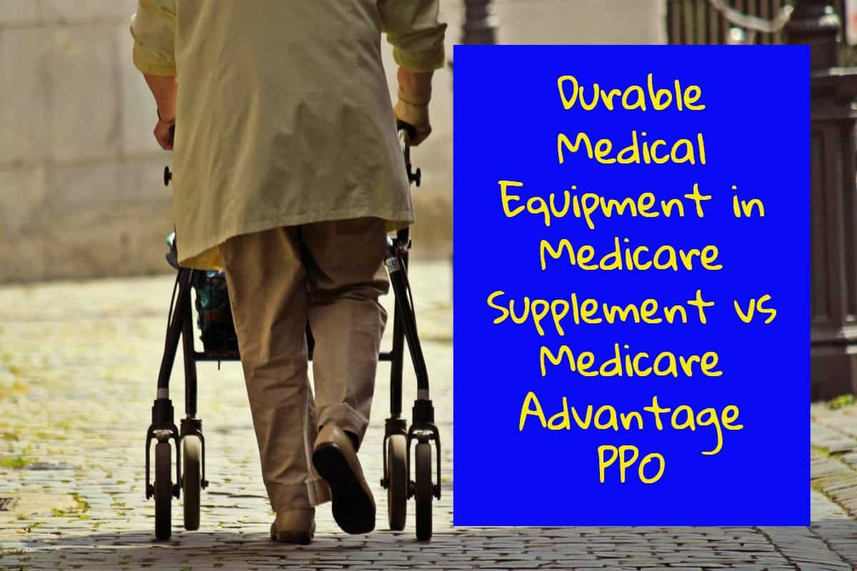 Durable Medical Equipment in Medicare Supplement vs Medicare Advantage PPO