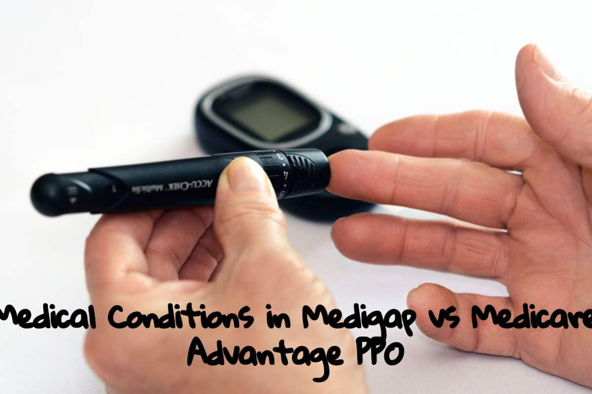 Medical Conditions in Medigap vs Medicare Advantage PPO