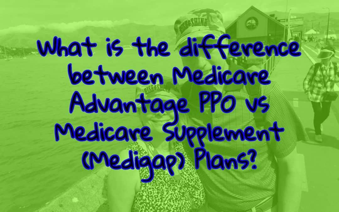 What is Medicare Advantage PPO vs Medicare Supplement?