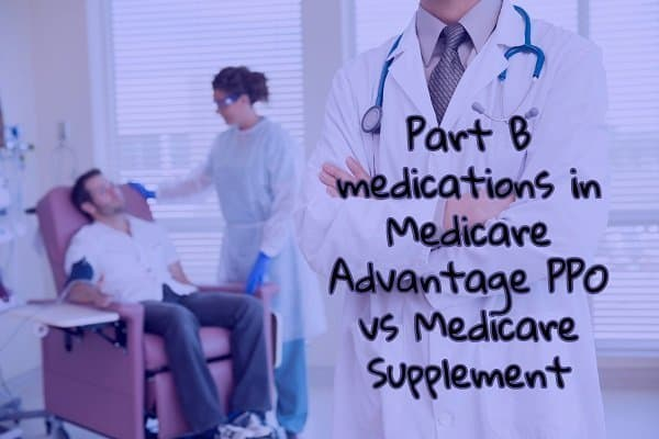 Part B Medications in Medicare Advantage PPO vs Medicare Supplement