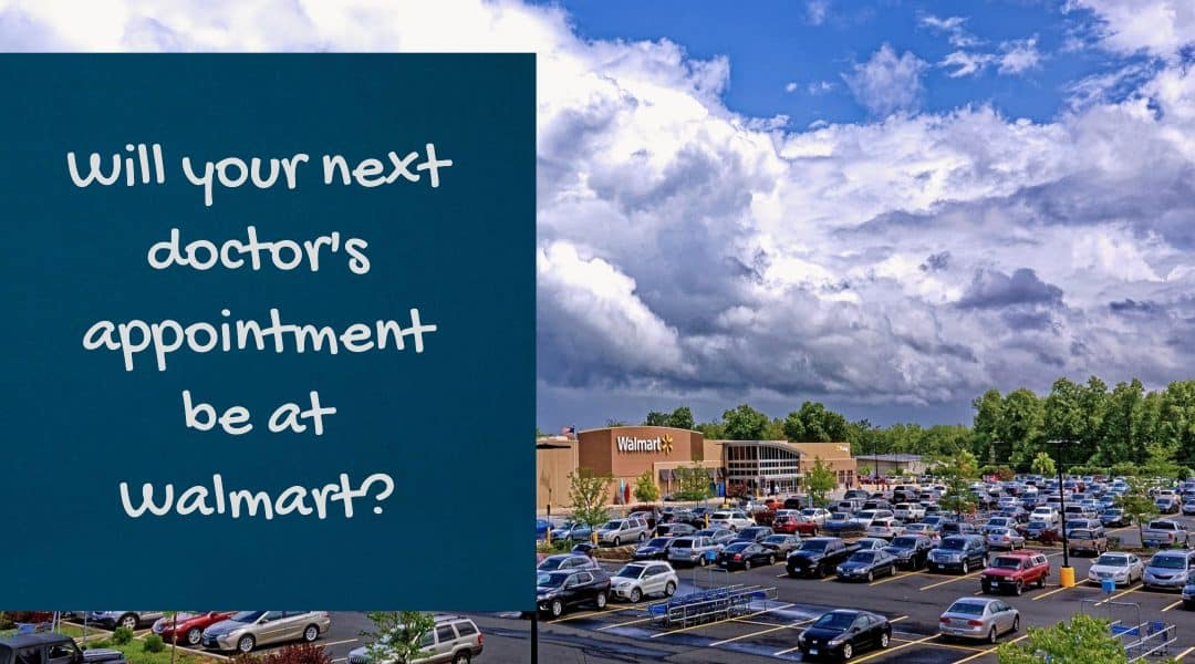 Will your next doctor's appointment be at Walmart?