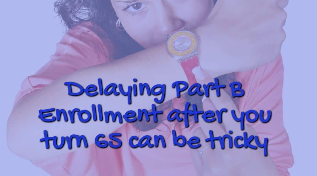 Delaying Part B after you turn 65