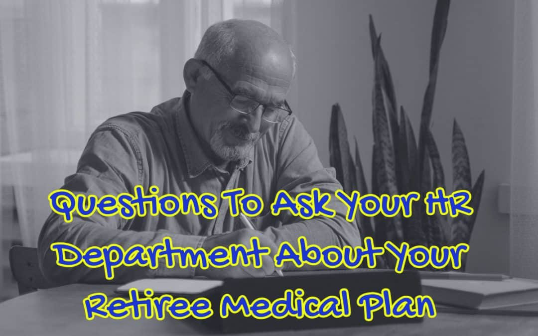 Questions To Ask Your HR Department About Your Retiree Medical Plan