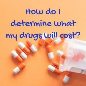 How do I determine what my drugs will cost?